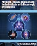 Physical Therapy Applications for Individuals with Neurologic Dysfunction by Charlotte Chatto and Jeff Mastromonico