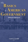 The Basics of American Government, Third Edition (all rights reserved) by Carl Cavalli